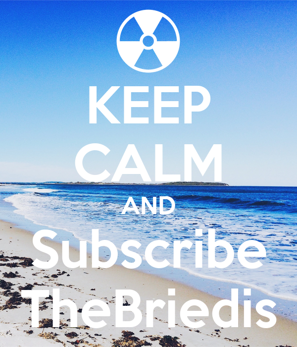 KEEP CALM AND Subscribe TheBriedis