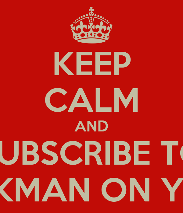 KEEP CALM AND SUBSCRIBE TO 15 SPARKMAN ON YOUTUBE