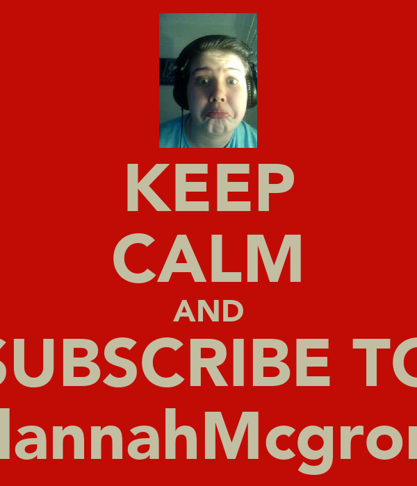 KEEP CALM AND SUBSCRIBE TO AlannahMcgrory