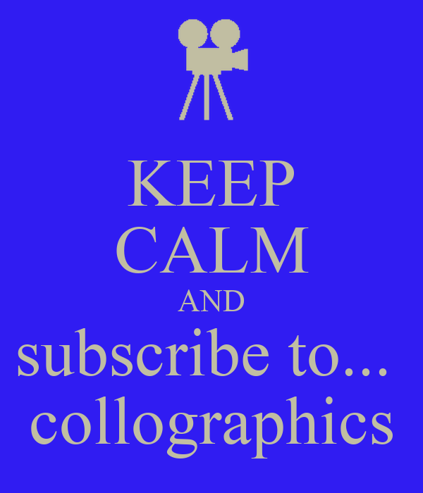 KEEP CALM AND subscribe to...  collographics