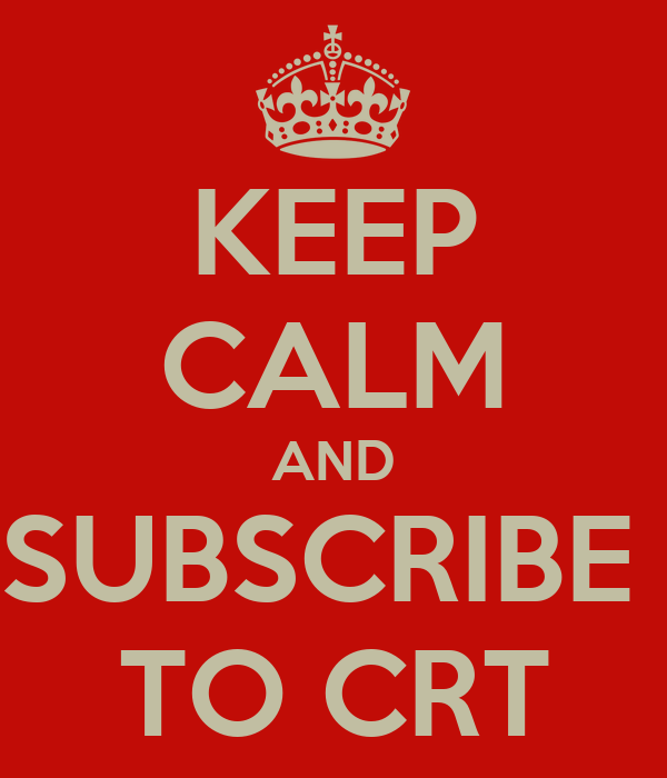 KEEP CALM AND SUBSCRIBE  TO CRT