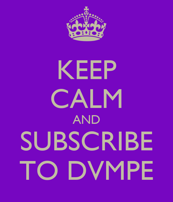 KEEP CALM AND SUBSCRIBE TO DVMPE