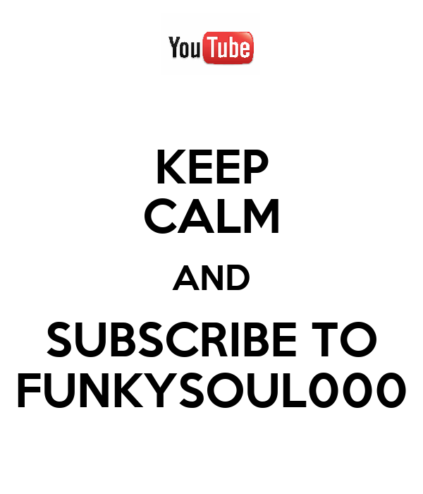 KEEP CALM AND SUBSCRIBE TO FUNKYSOUL000