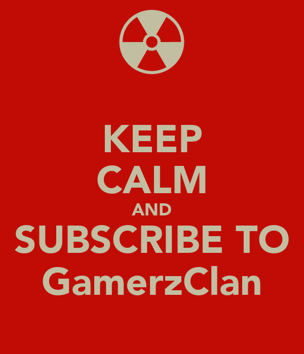KEEP CALM AND SUBSCRIBE TO GamerzClan