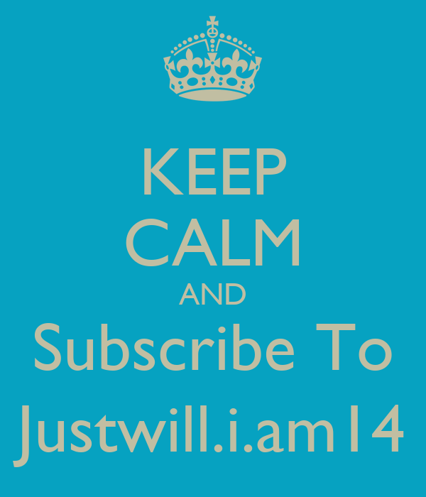 KEEP CALM AND Subscribe To Justwill.i.am14