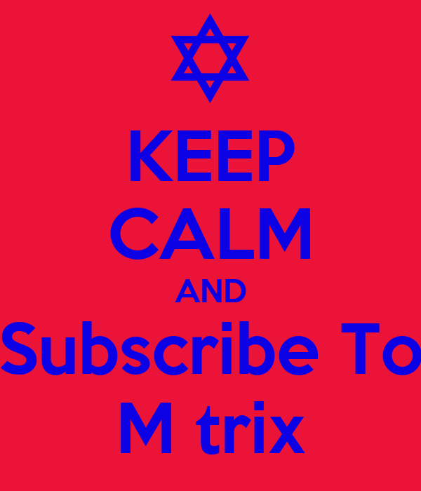 KEEP CALM AND Subscribe To M trix