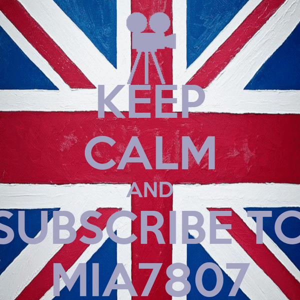 KEEP CALM AND SUBSCRIBE TO MIA7807