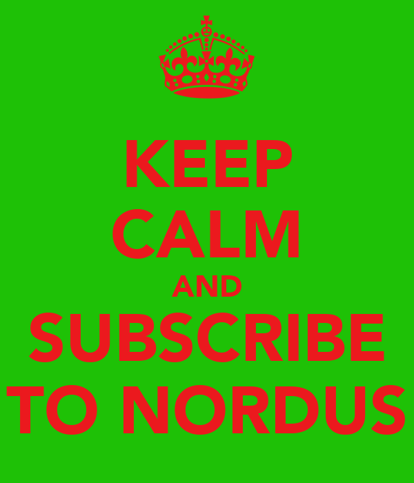 KEEP CALM AND SUBSCRIBE TO NORDUS
