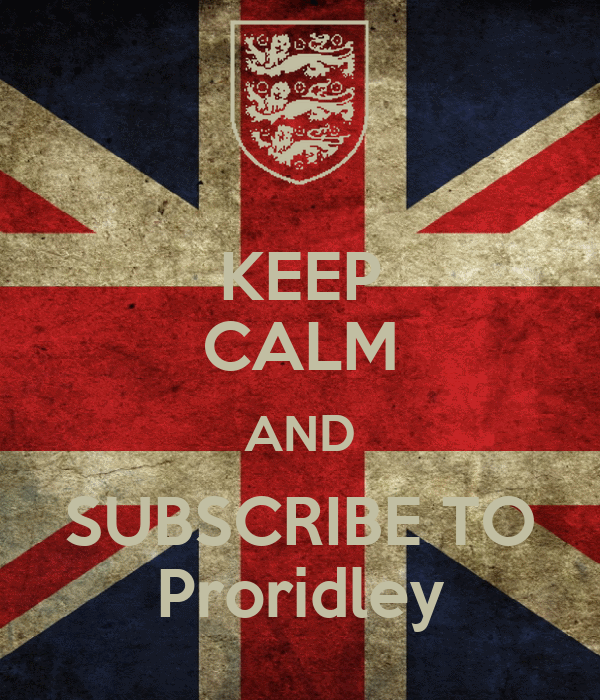 KEEP CALM AND SUBSCRIBE TO Proridley
