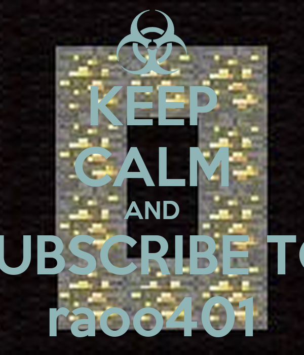 KEEP CALM AND SUBSCRIBE TO raoo401
