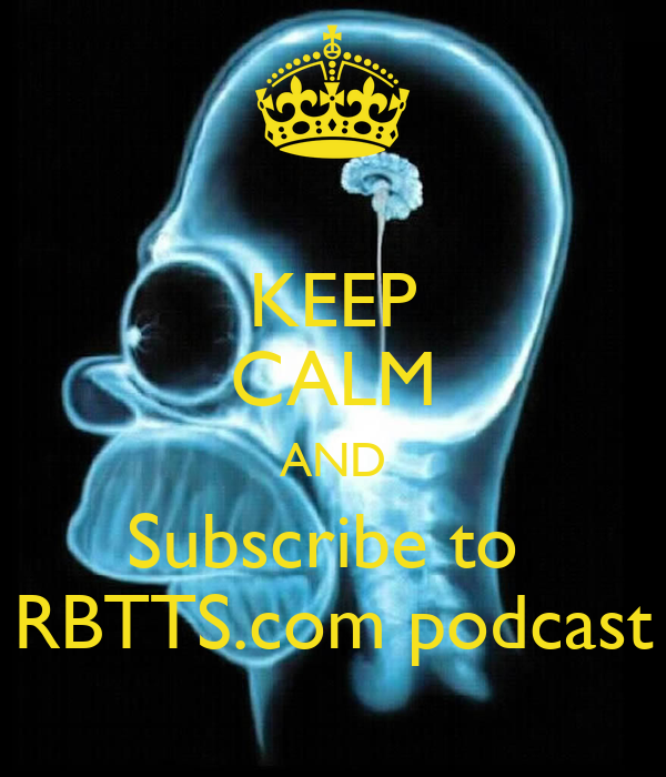 KEEP CALM AND Subscribe to  RBTTS.com podcast