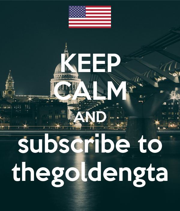 KEEP CALM AND subscribe to thegoldengta