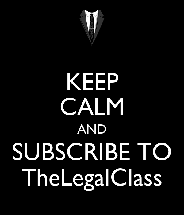 KEEP CALM AND SUBSCRIBE TO TheLegalClass