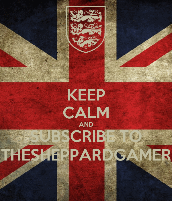 KEEP CALM AND SUBSCRIBE TO THESHEPPARDGAMER