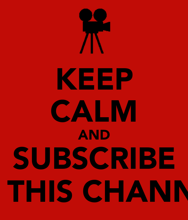 KEEP CALM AND SUBSCRIBE TO THIS CHANNEL