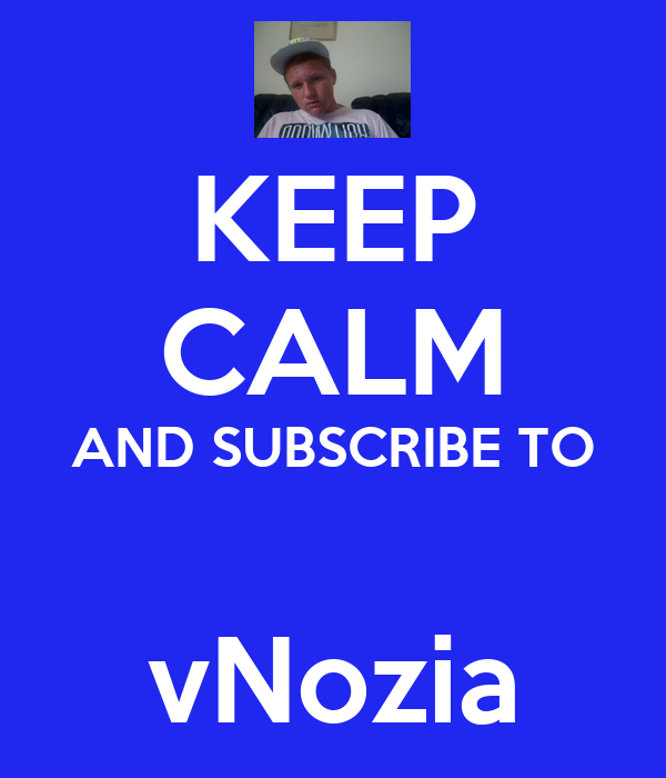 KEEP CALM AND SUBSCRIBE TO  vNozia