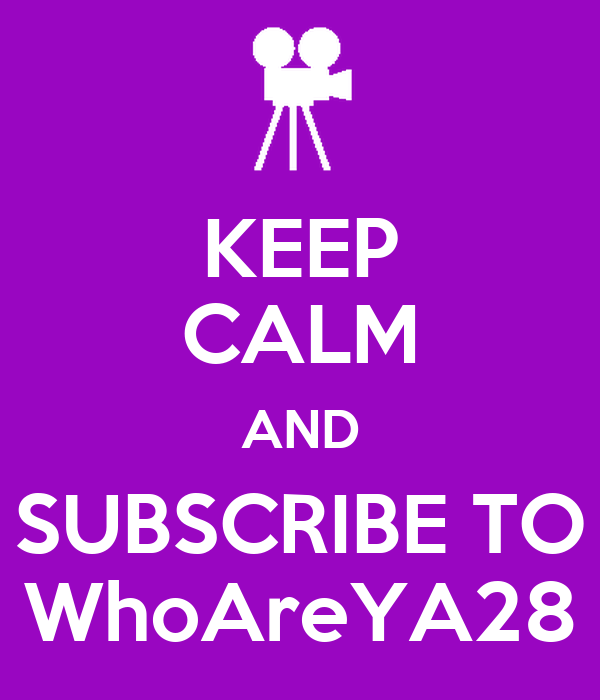 KEEP CALM AND SUBSCRIBE TO WhoAreYA28