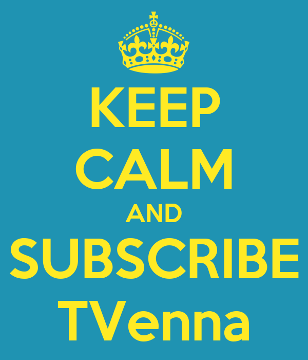 KEEP CALM AND SUBSCRIBE TVenna