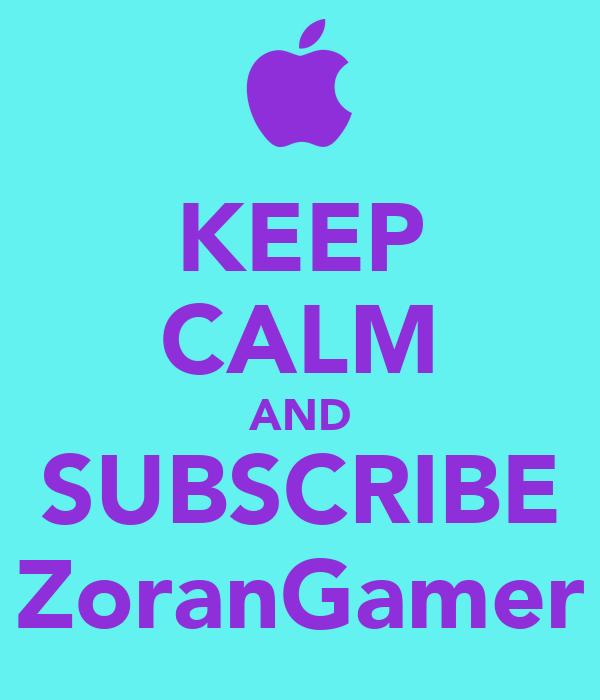 KEEP CALM AND SUBSCRIBE ZoranGamer