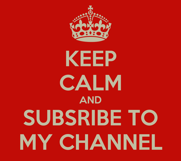 KEEP CALM AND SUBSRIBE TO MY CHANNEL