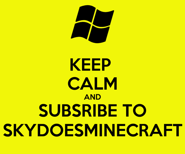 KEEP  CALM AND SUBSRIBE TO SKYDOESMINECRAFT