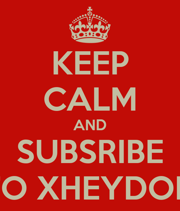 KEEP CALM AND SUBSRIBE TO XHEYDON