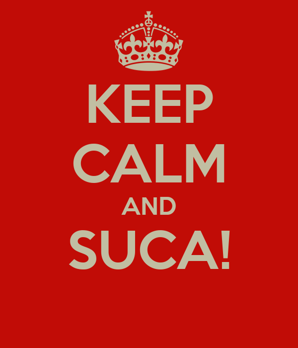 KEEP CALM AND SUCA!