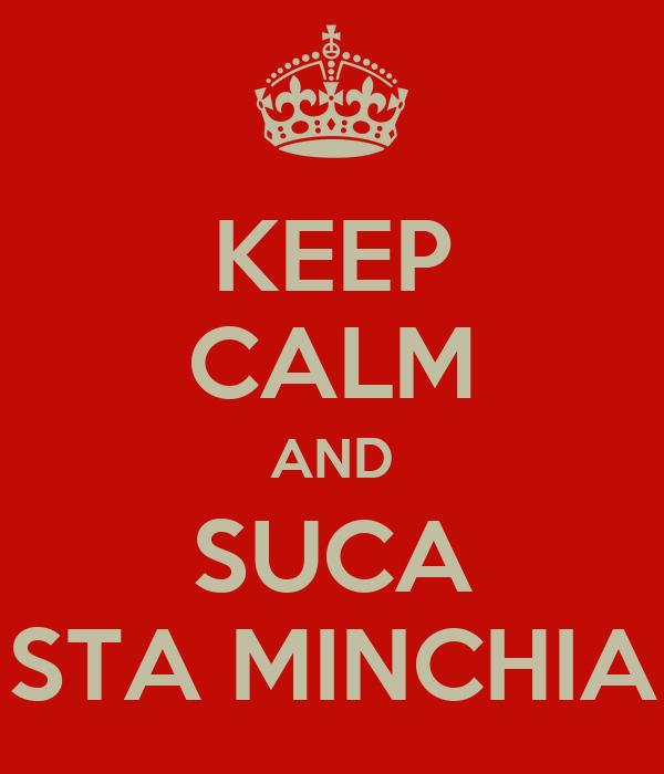 KEEP CALM AND SUCA STA MINCHIA