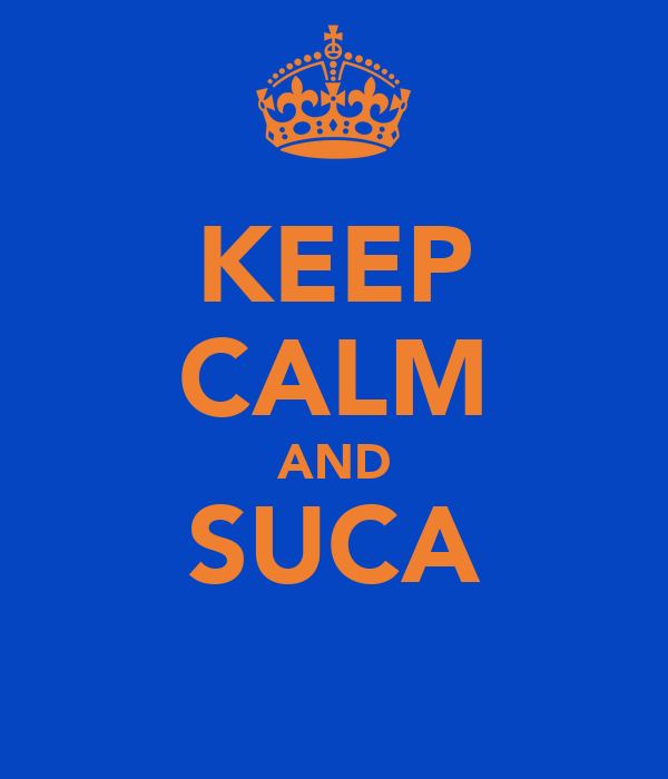 KEEP CALM AND SUCA