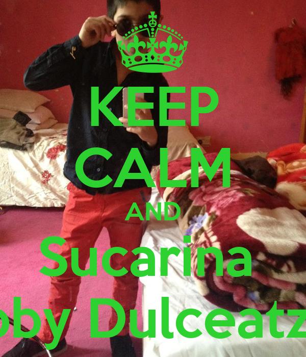 KEEP CALM AND Sucarina  loves Bobby Dulceatza Fetelor