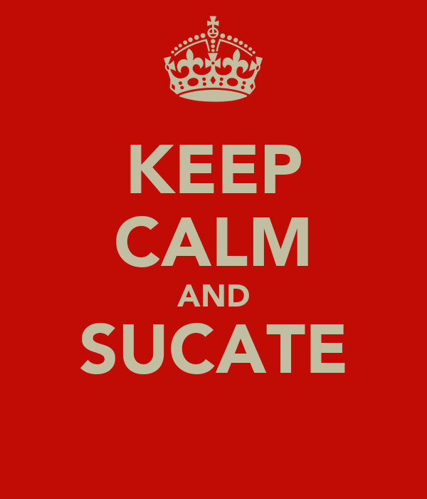 KEEP CALM AND SUCATE