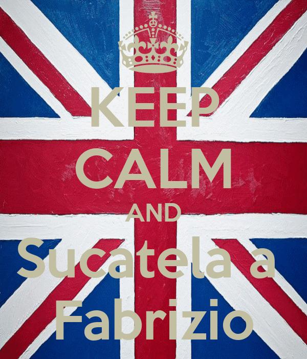 KEEP CALM AND Sucatela a  Fabrizio