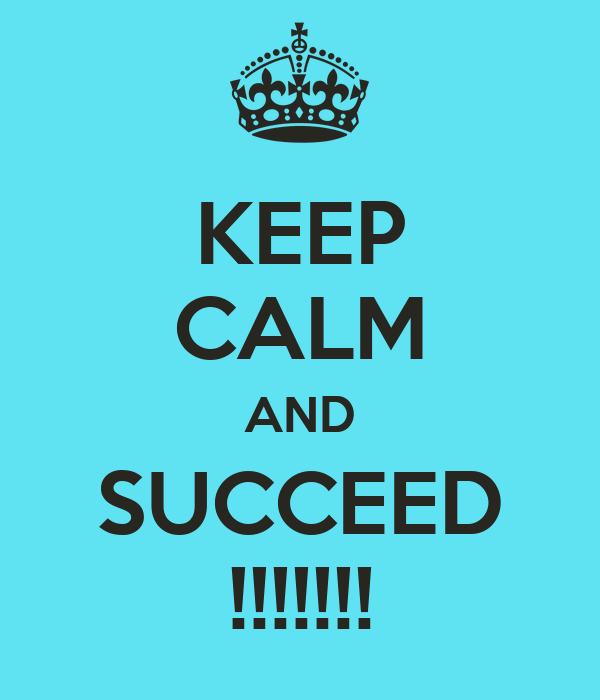 KEEP CALM AND SUCCEED !!!!!!!