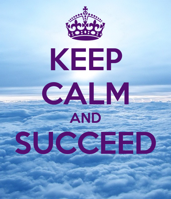 KEEP CALM AND SUCCEED