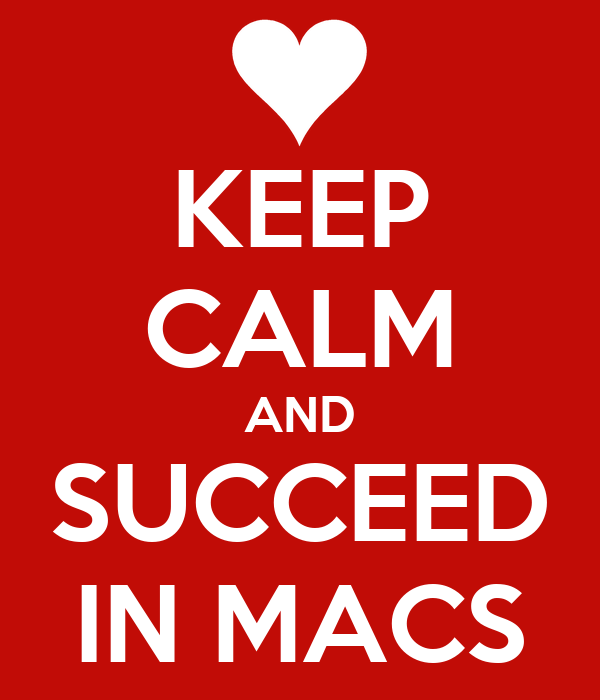 KEEP CALM AND SUCCEED IN MACS