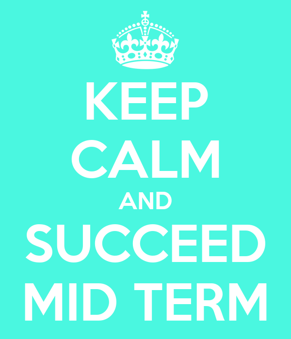 KEEP CALM AND SUCCEED MID TERM