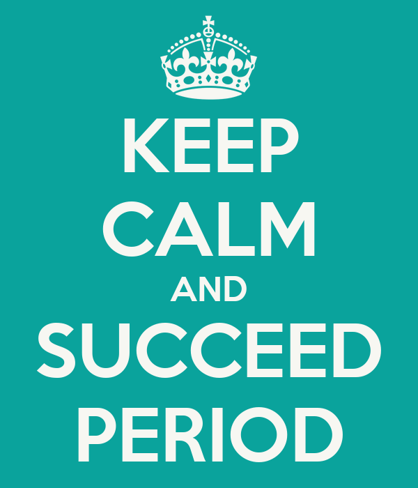 KEEP CALM AND SUCCEED PERIOD