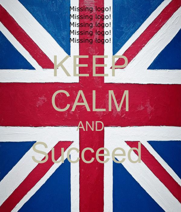KEEP CALM AND Succeed