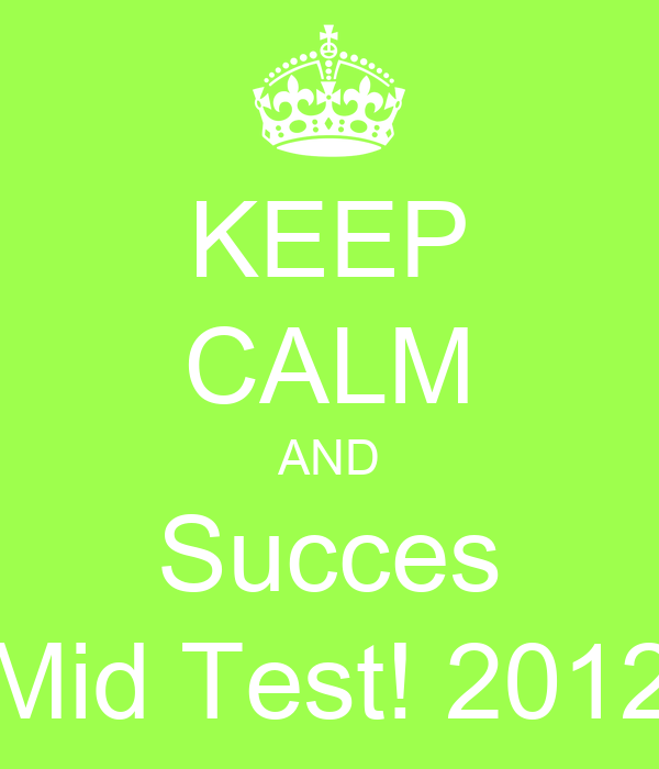 KEEP CALM AND Succes Mid Test! 2012
