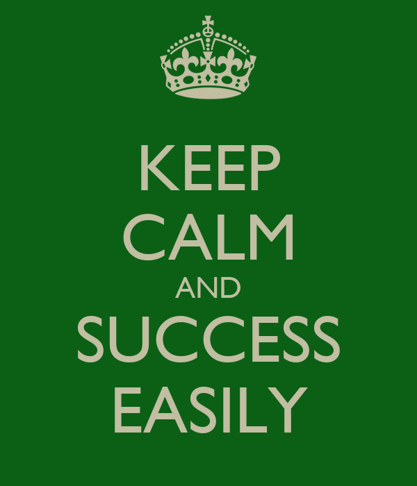 KEEP CALM AND SUCCESS EASILY