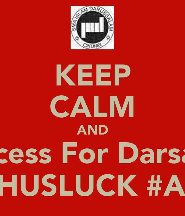 KEEP CALM AND Success For Darsal13 WISHUSLUCK #Arizal
