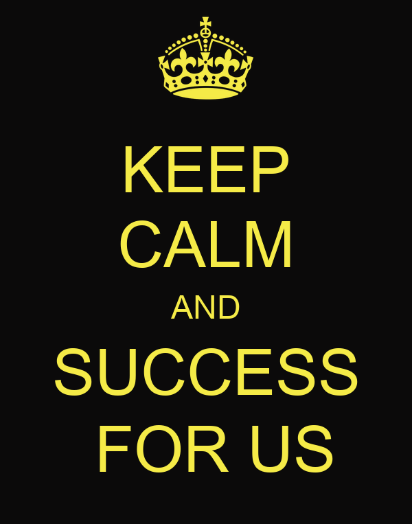 KEEP CALM AND SUCCESS  FOR US