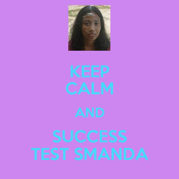 KEEP CALM AND SUCCESS TEST SMANDA