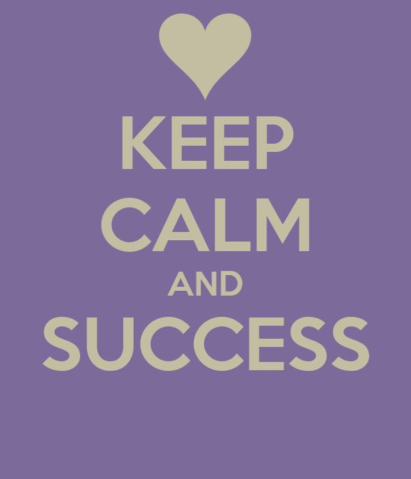 KEEP CALM AND SUCCESS