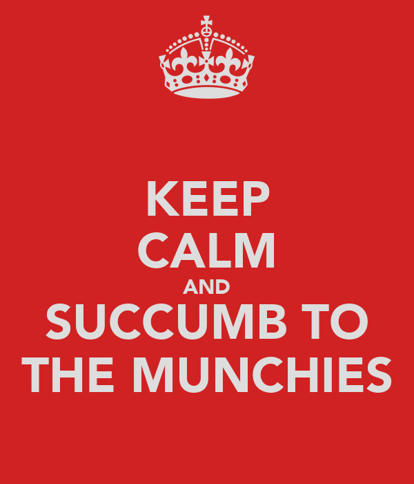KEEP CALM AND SUCCUMB TO THE MUNCHIES