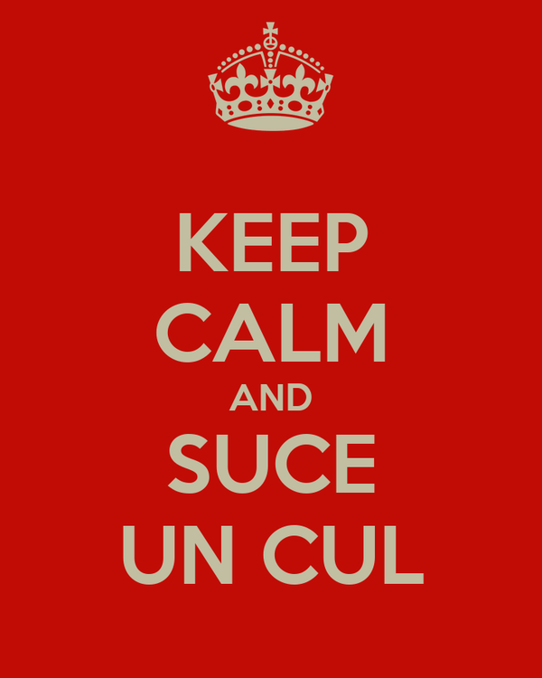 KEEP CALM AND SUCE UN CUL