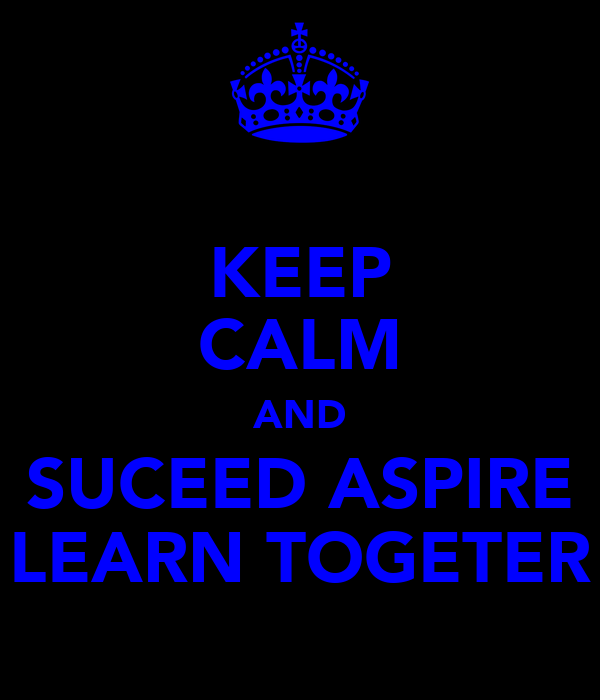 KEEP CALM AND SUCEED ASPIRE LEARN TOGETER