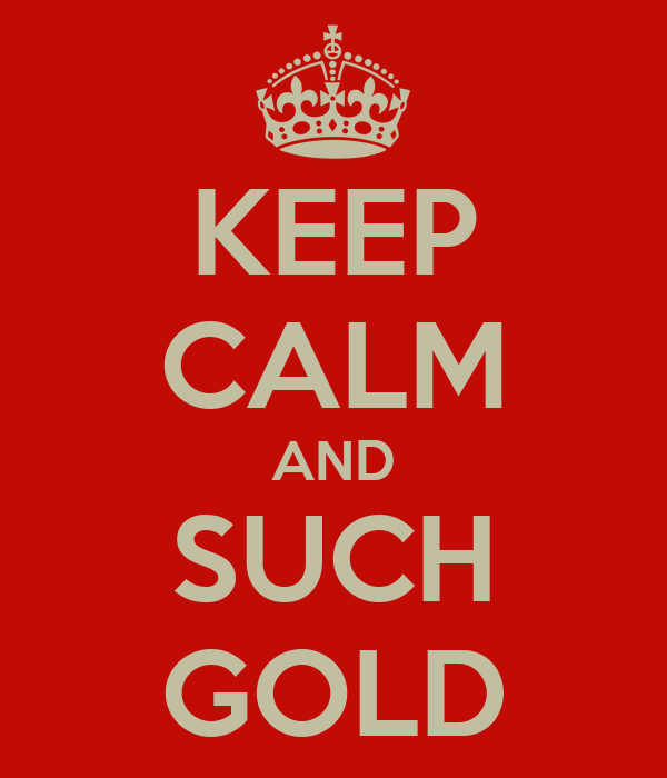 KEEP CALM AND SUCH GOLD