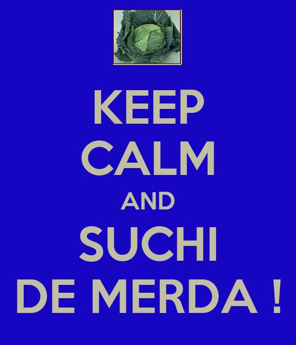 KEEP CALM AND SUCHI DE MERDA !