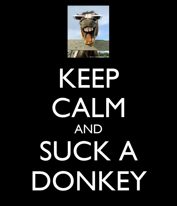 KEEP CALM AND SUCK A DONKEY